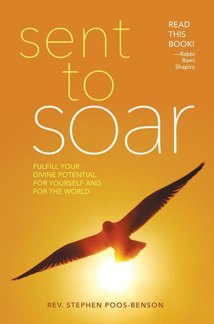 Sent to Soar : Fulfilling Your Divine Potential for Yourself and for the World - Rev. Dr. Stephen Poos-Benson