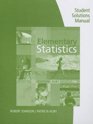 Student Solutions Manual for Johnson/Kuby's Elementary Statistics, 11th Robert R. Johnson and Patricia J. Kuby