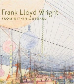 Frank Lloyd Wright Architecture and Life : Guggenheim Exhibition Catalog - Richard Cleary