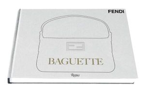 The Fendi Baguette Book - Silvia Venturini Fendi