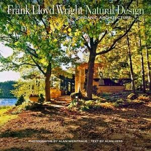 Frank Lloyd Wright Natural Design : Lessons for Building Green from an American Original - Alan Weintraub