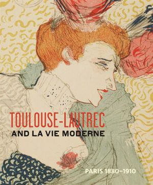 Toulouse-Lautrec and La Vie Moderne : Paris 1880-1910 - Phillip Dennis Cate