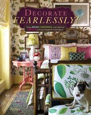 Decorate Fearlessly : Using Whimsy, Confidence, and a Dash of Surprise to Create Deeply Personal Spaces - Suzanna Salk