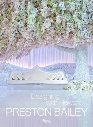 Preston Bailey : Designing with Flowers - Preston Bailey
