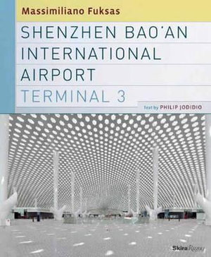 Shenzhen Bao'an International Airport Terminal 3 - Philip Jodidio
