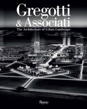 Gregotti and Associates : The Architecture of Urban Landscape - Guido Morpurgo