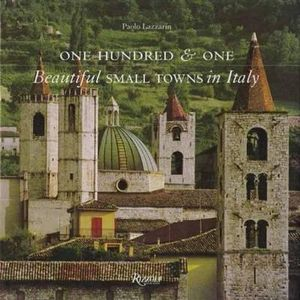One Hundred and One Beautiful Small Towns in Italy - Paolo Lazzarin