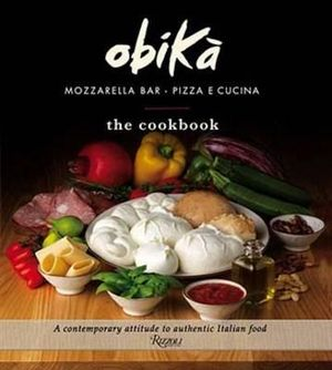 Obica : Mozzarella Bar : The Cookbook - Silvio Ursini