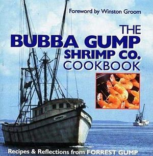 The Bubba Gump Shrimp Co. Cookbook : Recipes & Reflections from Forrest Gump - Winston Groom
