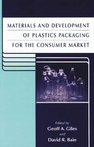 Materials and Development of Plastics Packaging for the Consumer Market - Geoff A. Giles