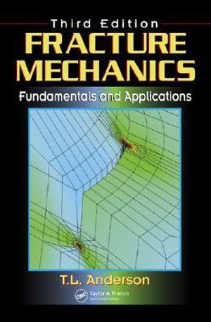 Fracture Mechanics: Fundamentals and Applications : 3rd edition, 2005  - T. L. Anderson