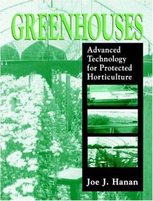 Greenhouses : Advanced Technology for Protected Horticulture - Joe J. Hanan