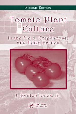 Tomato Plant Culture : In the Field, Greenhouse, and Home Garden - Jr. J. Benton Jones