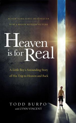 Heaven Is for Real : A Little Boy's Astounding Story of His Trip to Heaven and Back - Todd Burpo