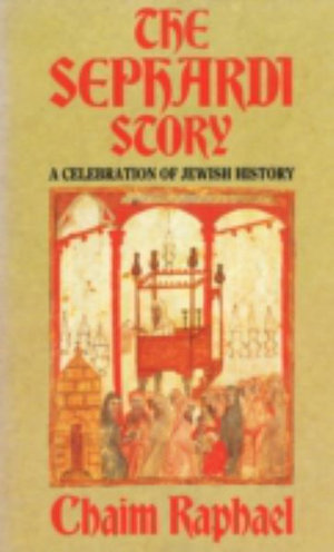 The Sephardi Story : Celebration of Jewish History - Chaim Raphael