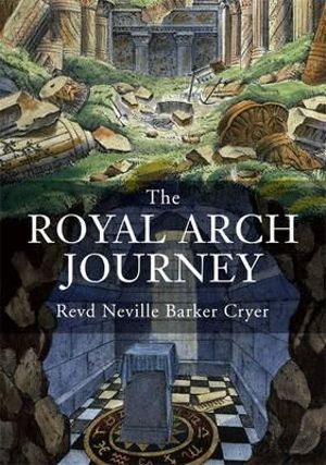 The Royal Arch Journey Revd. Neville Barker Cryer