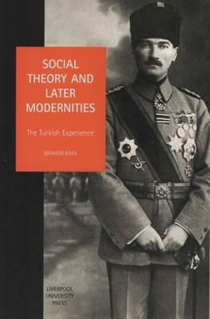 Social Theory and Later Modernities: The Turkish Experience Ibrahim Kaya