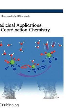 Medicinal applications of coordination chemistry Chris Jones, John R. Thornback