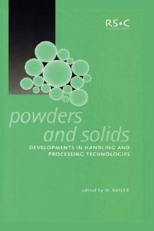 Powders and solids: developments in handling and processing technologies W. Hoyle