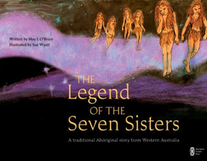 The Legend of the Seven Sisters : A Traditional Aboriginal Story from Western Australia - May L. O'Brien