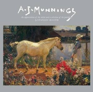 A.J. Munnings: An Appreciation of the Artist and a Selection of his Paintings Sir Alfred J. Munnings