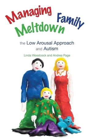 Managing Family Meltdown : The Low Arousal Approach and Autism - Andrea Page