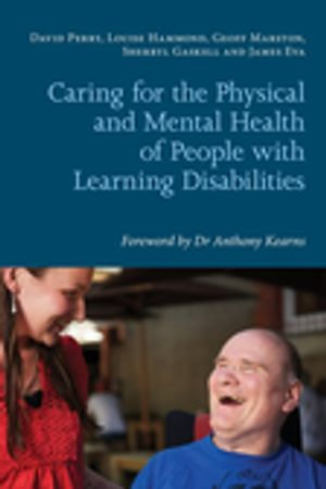 Caring for the Physical and Mental Health of People with Learning Disabilities : A Guide for Carers and Health Care Facilitators - David Perry
