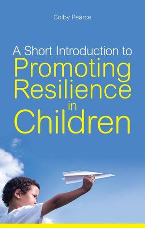 A Short Introduction to Promoting Resilience in Children - Colby Pearce