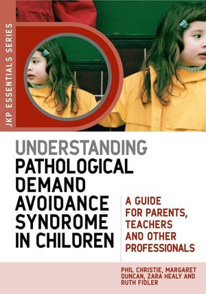 Understanding Pathological Demand Avoidance Syndrome in Children : A Guide for Parents, Teachers and Other Professionals - Margo Duncan