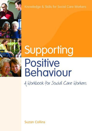 Supporting Positive Behaviour : A Workbook for Social Care Workers - Suzan Collins