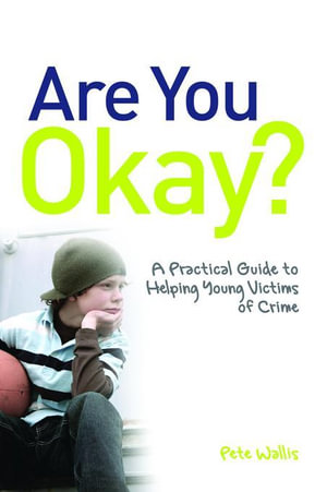 Are You Okay? : A Practical Guide to Helping Young Victims of Crime - Pete Wallis