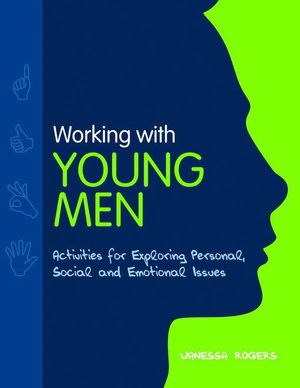 Working with Young Men : Activities for Exploring Personal, Social and Emotional Issues - Vanessa Rogers
