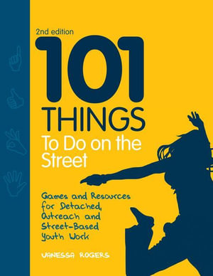 101 Things to Do on the Street : Games and Resources for Detached, Outreach and Street-Based Youth Work Second Edition - Vanessa Rogers