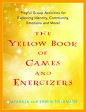 The Yellow Book of Games and Energizers : Playful Group Activities for Exploring Identity, Community, Emotions and More! - Erwin Tielemans