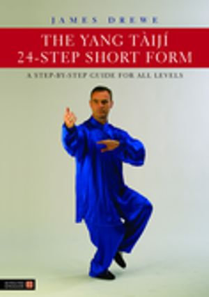 The Yang Tàiji 24-Step Short Form : A Step-by-Step Guide for all Levels - James Drewe