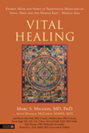 Vital Healing : Energy, Mind and Spirit in Traditional Medicines of India, Tibet and the Middle East - Middle Asia - Marc Micozzi
