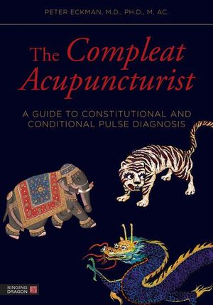 The Compleat Acupuncturist : A Guide to Constitutional and Conditional Pulse Diagnosis - William R. Morris