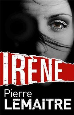 Irene : The Camille Verhoeven Tr - Pierre Lemaitre