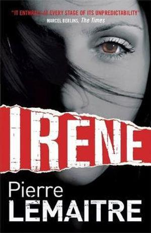 Irene : The Camille Verhoeven Trilogy - Pierre Lemaitre