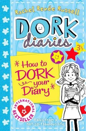How to Dork Your Diary : Dork Diaries 3 1/2 - Rachel Renee Russell