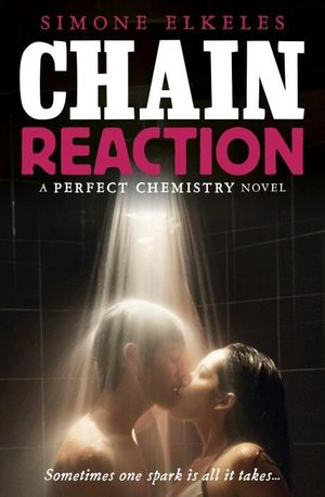 Chain Reaction : The Perfect Chemistry Series : Book 3 - Simone Elkeles