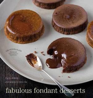 Fabulous Fondant Desserts : Les Petits Plats Francais - Paul Simon
