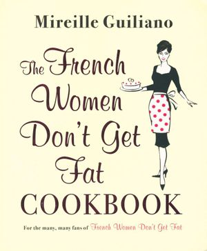 The French Women Don't Get Fat Cookbook - Mireille Guiliano