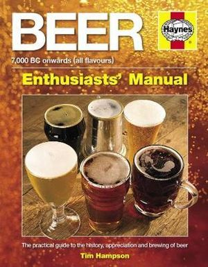 Beer Manual : The Practical Guide to the History, Appreciation and Brewing of Beer - Tim Hampson