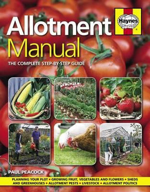Allotment Manual : The Complete Step-by-step Guide - Paul Peacock