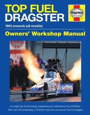 Top Fuel Dragster Manual : The Quickest and Fastest Racing Cars on the Planet! - Dan Welberry