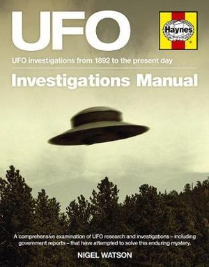 UFO Investigations Manual : UFO Investigations from 1892 to the Present Day - Nigel Watson