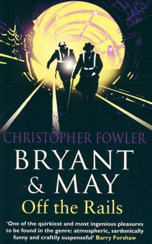 Bryant & May : Off the Rails - Christopher Fowler