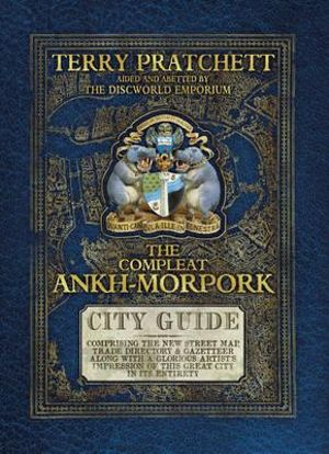The Compleat Ankh-Morpork : The Illustrated Street Map City Guide : Comprising the New Street Map, Trade Directory & Gazeeteer - Terry Pratchett