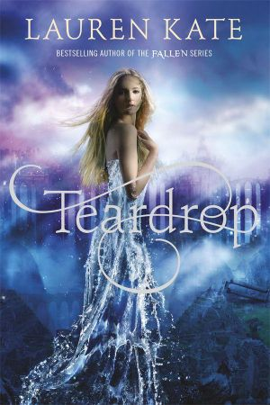 Teardrop  : Teardrop: Book 1 - Lauren Kate